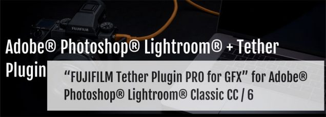 FUJIFILM Tether Plugin PRO for GFX for Lightroom Classic CC / 6